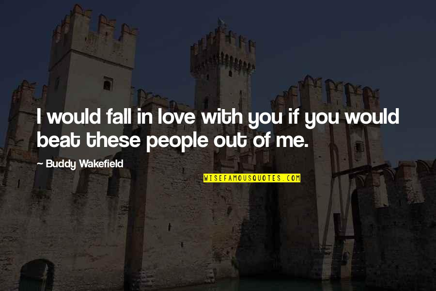 Sigrid Olsen Quotes By Buddy Wakefield: I would fall in love with you if
