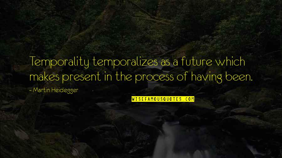 Sigrid Olsen Quotes By Martin Heidegger: Temporality temporalizes as a future which makes present