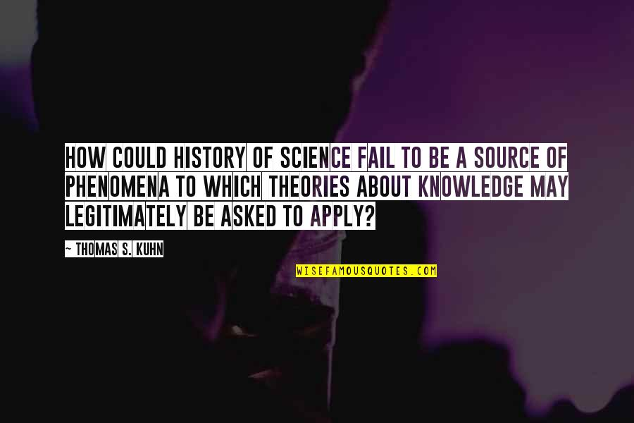Sigrid Olsen Quotes By Thomas S. Kuhn: How could history of science fail to be