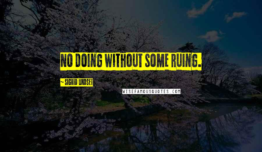 Sigrid Undset quotes: No doing without some ruing.