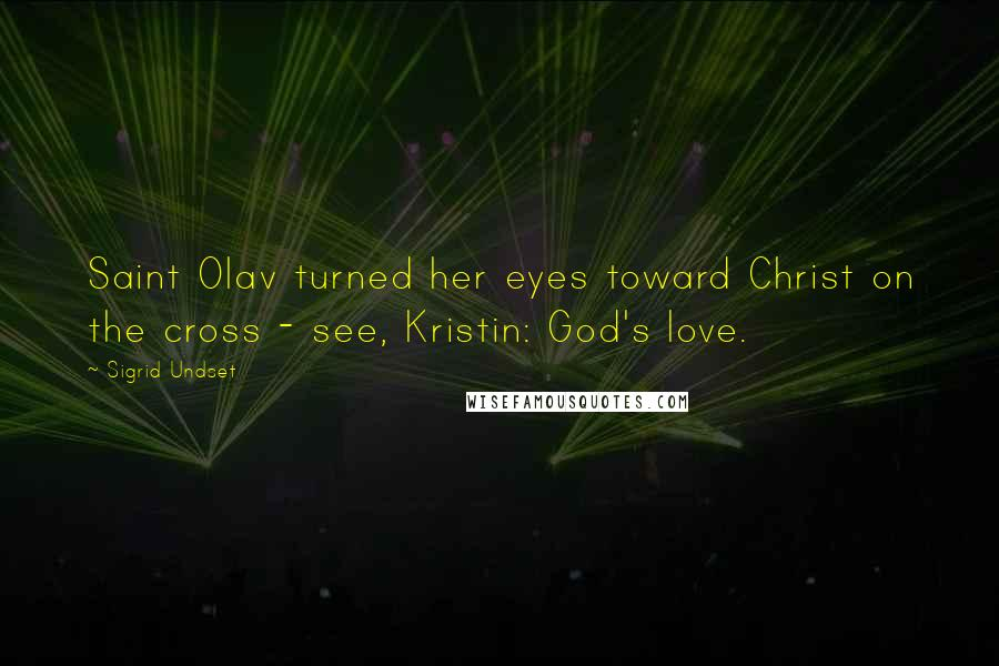 Sigrid Undset quotes: Saint Olav turned her eyes toward Christ on the cross - see, Kristin: God's love.