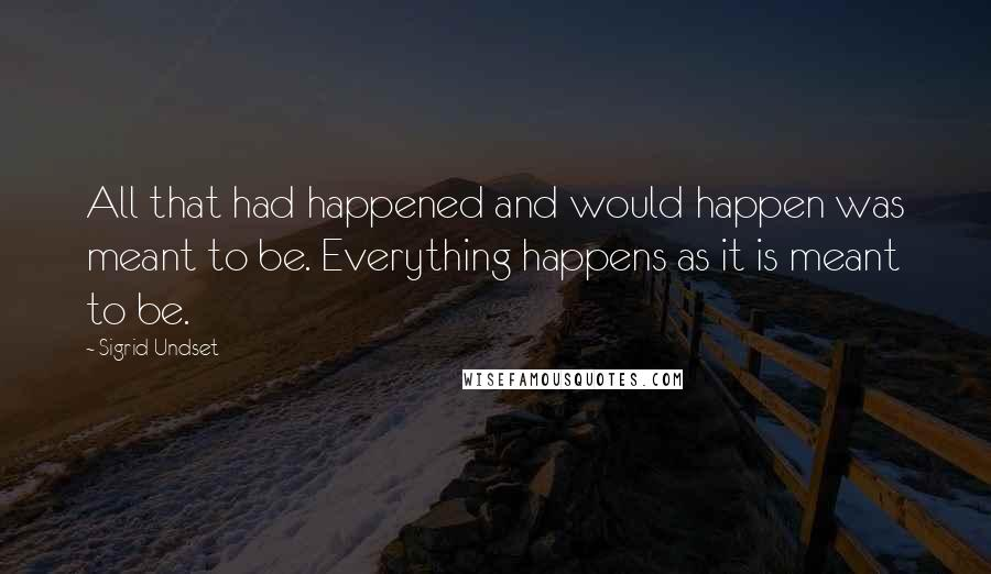 Sigrid Undset quotes: All that had happened and would happen was meant to be. Everything happens as it is meant to be.
