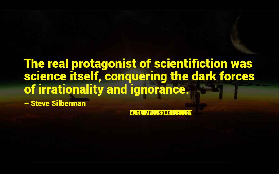 Silberman Quotes By Steve Silberman: The real protagonist of scientifiction was science itself,