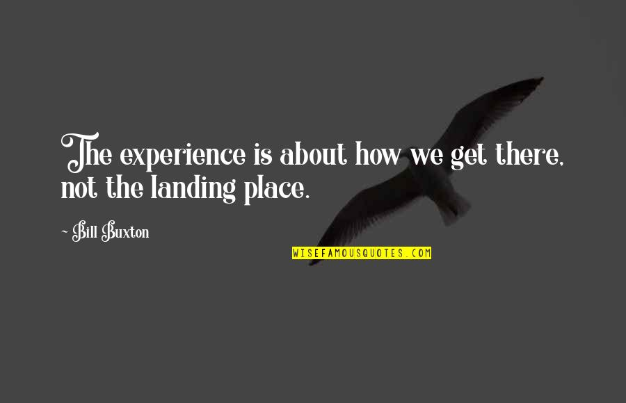 Silence And Attitude Quotes By Bill Buxton: The experience is about how we get there,