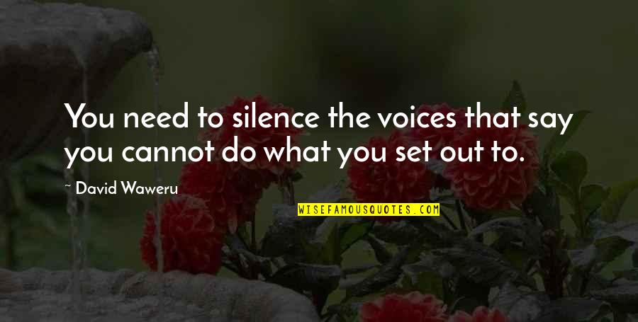 Silence And Attitude Quotes By David Waweru: You need to silence the voices that say