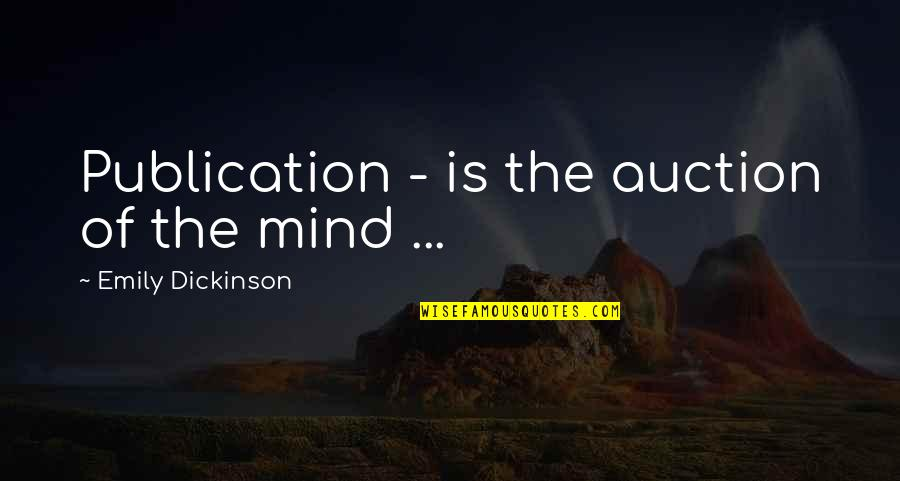 Silence And Attitude Quotes By Emily Dickinson: Publication - is the auction of the mind