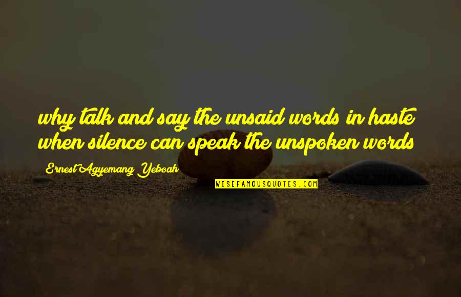 Silence And Attitude Quotes By Ernest Agyemang Yeboah: why talk and say the unsaid words in