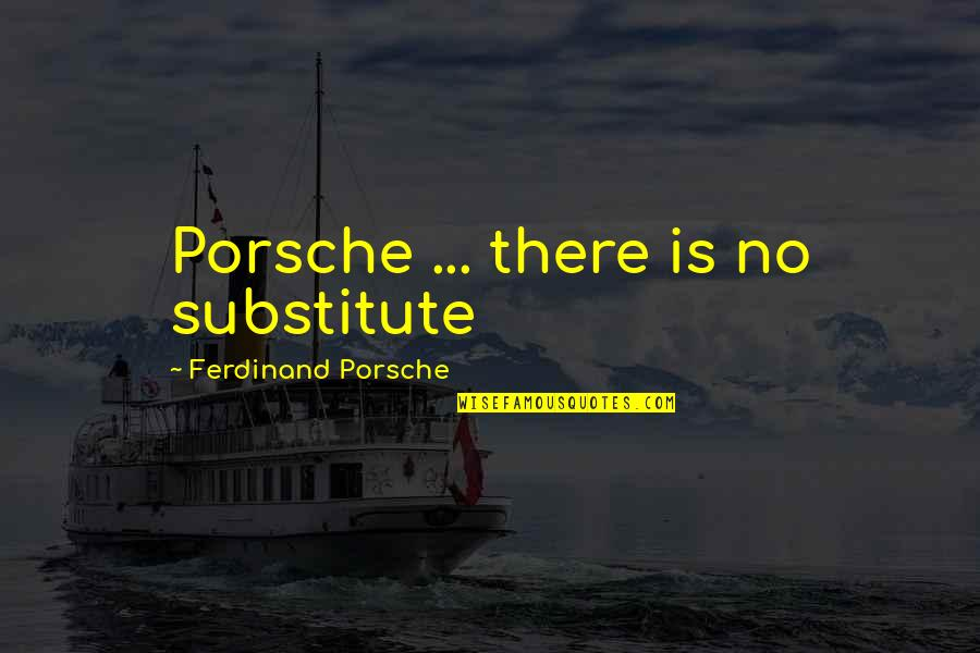 Silence And Attitude Quotes By Ferdinand Porsche: Porsche ... there is no substitute