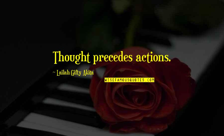 Silence And Attitude Quotes By Lailah Gifty Akita: Thought precedes actions.