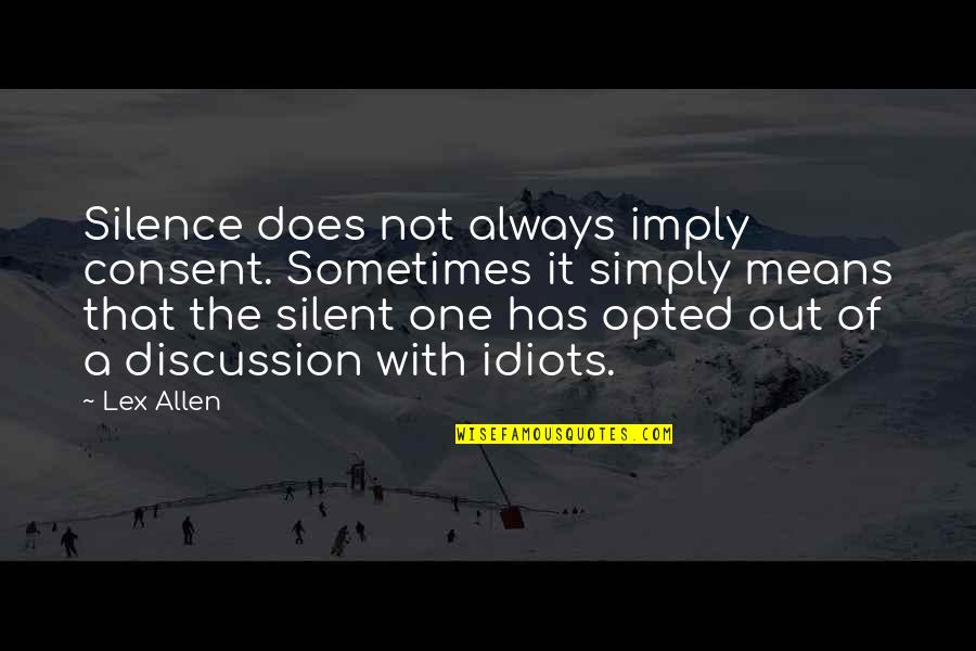 Silence And Attitude Quotes By Lex Allen: Silence does not always imply consent. Sometimes it