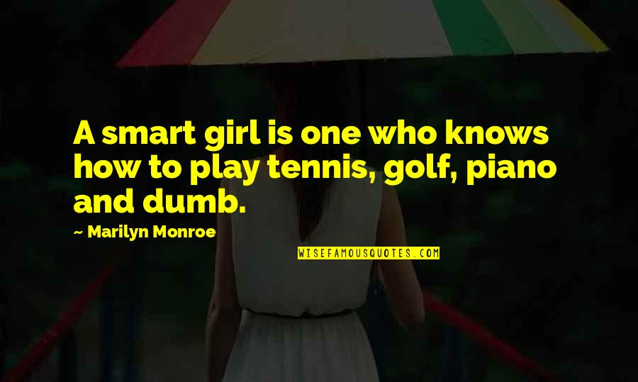 Silence And Attitude Quotes By Marilyn Monroe: A smart girl is one who knows how