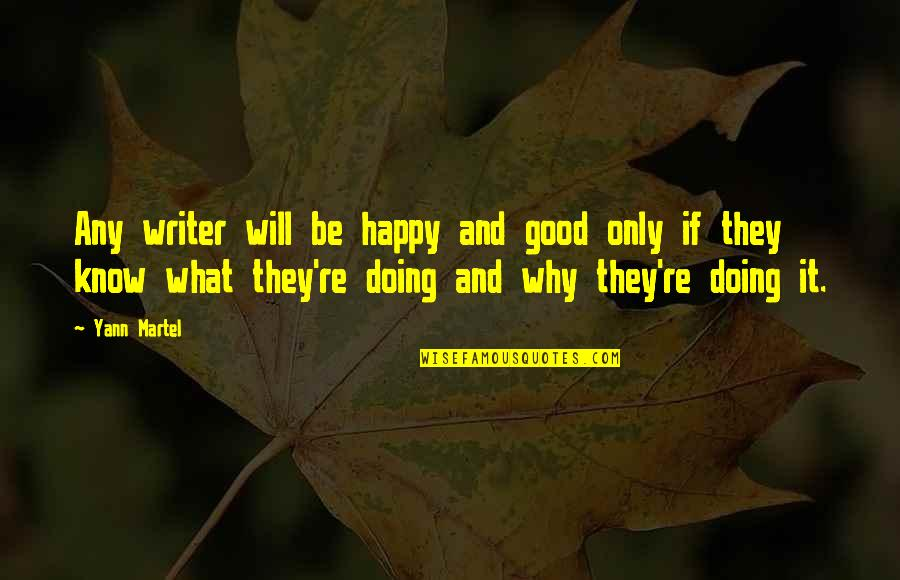 Silence And Attitude Quotes By Yann Martel: Any writer will be happy and good only