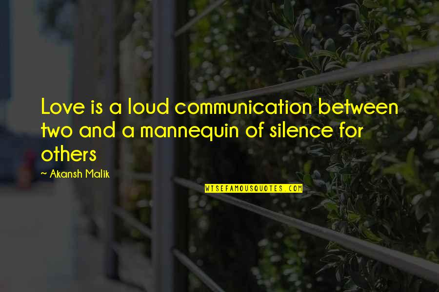 Silence And Communication Quotes By Akansh Malik: Love is a loud communication between two and