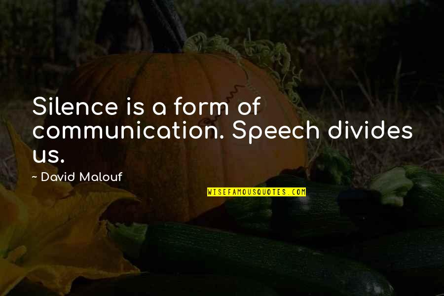 Silence And Communication Quotes By David Malouf: Silence is a form of communication. Speech divides