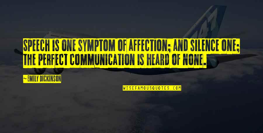 Silence And Communication Quotes By Emily Dickinson: Speech is one symptom of affection; and silence