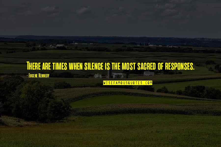 Silence And Communication Quotes By Eugene Kennedy: There are times when silence is the most
