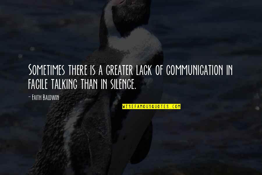 Silence And Communication Quotes By Faith Baldwin: Sometimes there is a greater lack of communication