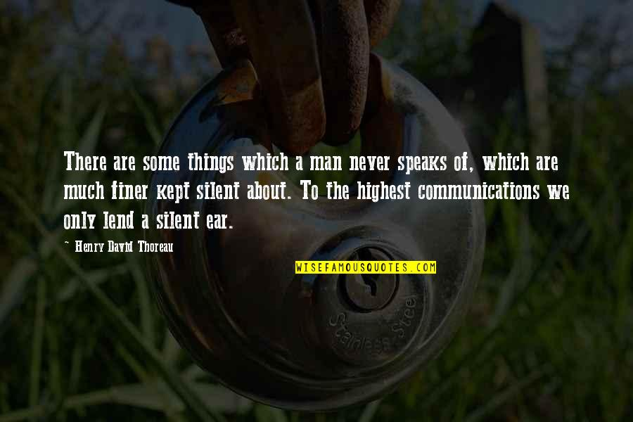 Silence And Communication Quotes By Henry David Thoreau: There are some things which a man never