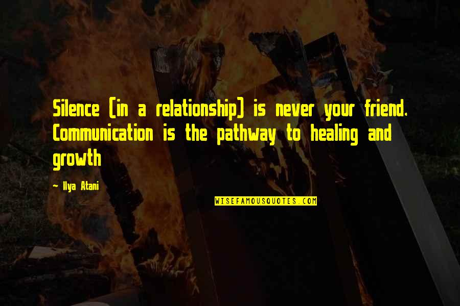 Silence And Communication Quotes By Ilya Atani: Silence (in a relationship) is never your friend.