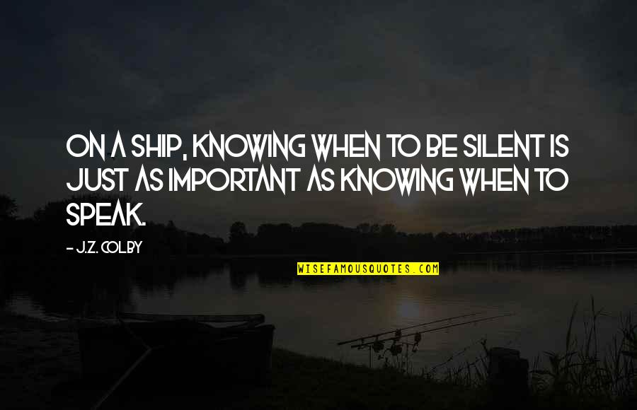 Silence And Communication Quotes By J.Z. Colby: On a ship, knowing when to be silent