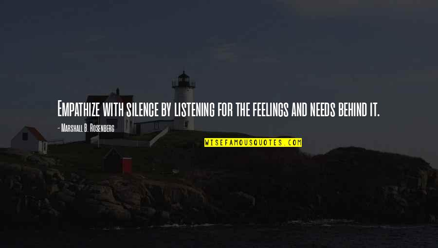 Silence And Communication Quotes By Marshall B. Rosenberg: Empathize with silence by listening for the feelings