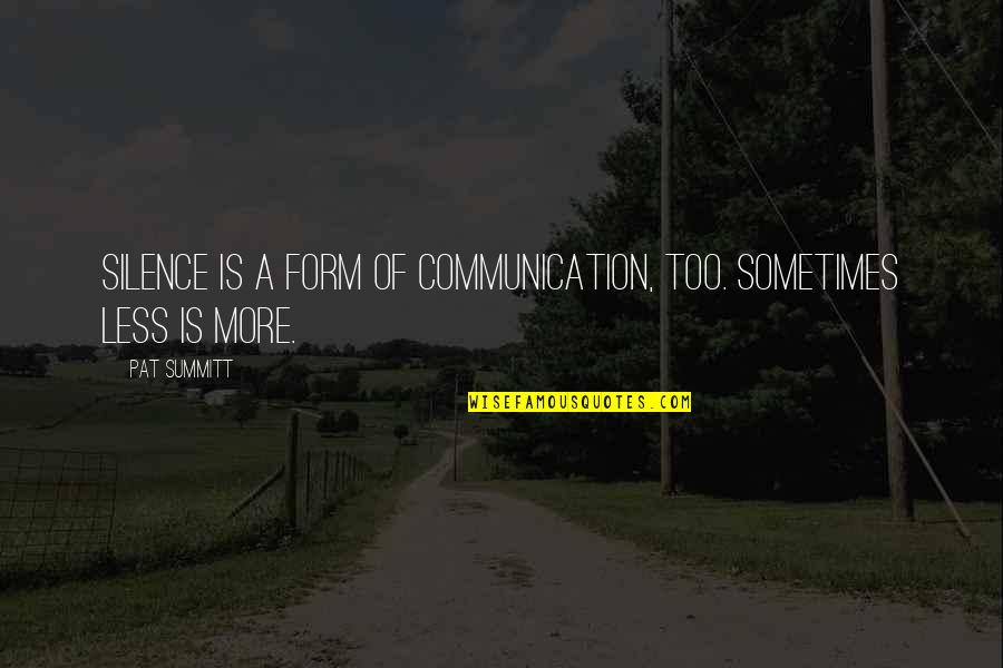 Silence And Communication Quotes By Pat Summitt: Silence is a form of communication, too. Sometimes