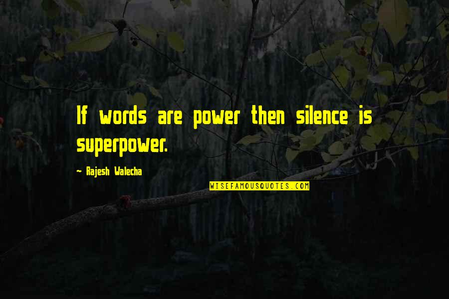 Silence And Communication Quotes By Rajesh Walecha: If words are power then silence is superpower.