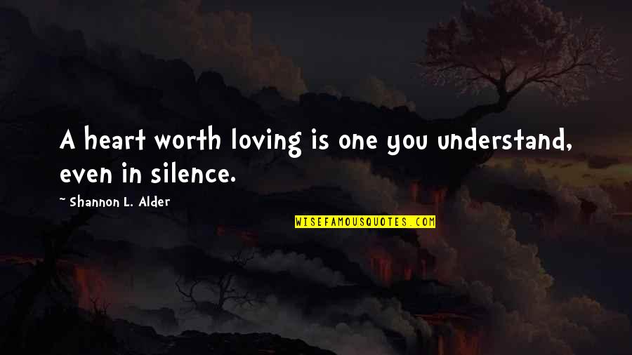 Silence And Communication Quotes By Shannon L. Alder: A heart worth loving is one you understand,