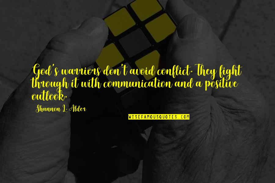 Silence And Communication Quotes By Shannon L. Alder: God's warriors don't avoid conflict. They fight through