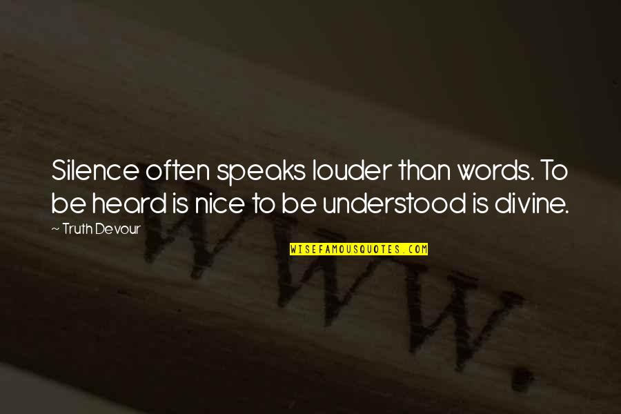 Silence And Communication Quotes By Truth Devour: Silence often speaks louder than words. To be