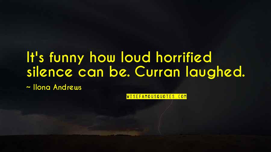 Silence Funny Quotes By Ilona Andrews: It's funny how loud horrified silence can be.