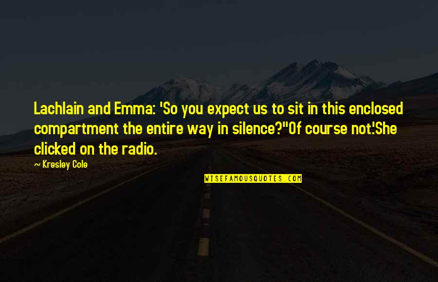 Silence Funny Quotes By Kresley Cole: Lachlain and Emma: 'So you expect us to
