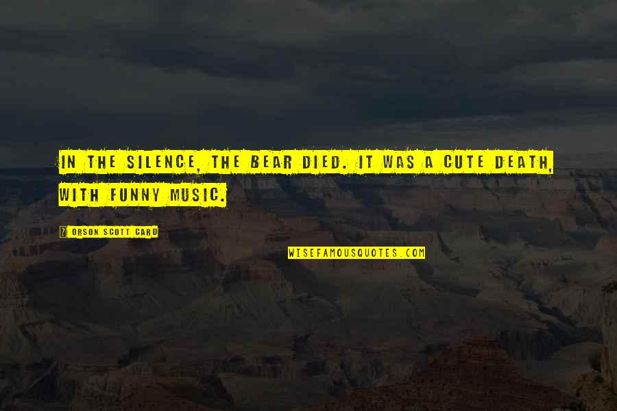 Silence Funny Quotes By Orson Scott Card: In the silence, the bear died. It was