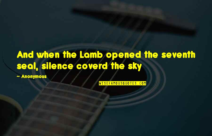 Silence In The Bible Quotes By Anonymous: And when the Lamb opened the seventh seal,