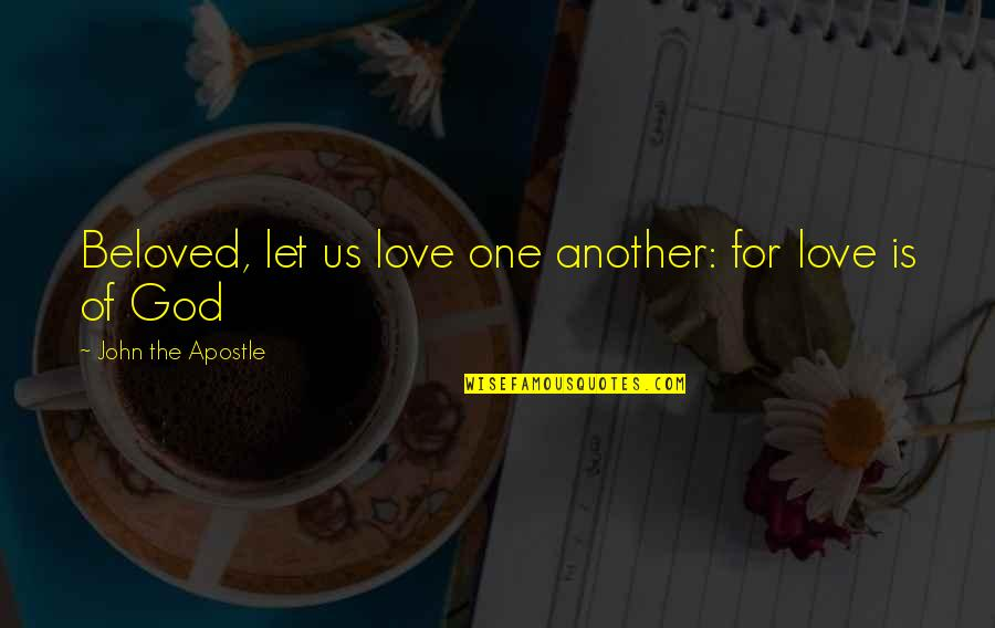 Silence In The Bible Quotes By John The Apostle: Beloved, let us love one another: for love