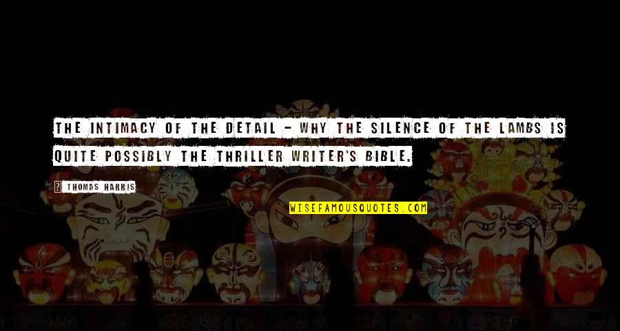 Silence In The Bible Quotes By Thomas Harris: The intimacy of the detail - why The