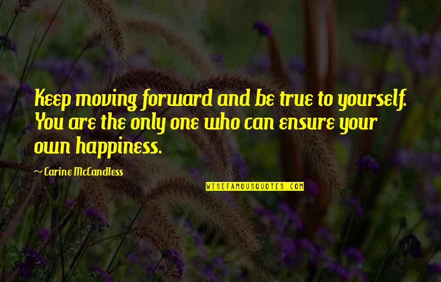 Silence Is The Best Option Quotes By Carine McCandless: Keep moving forward and be true to yourself.