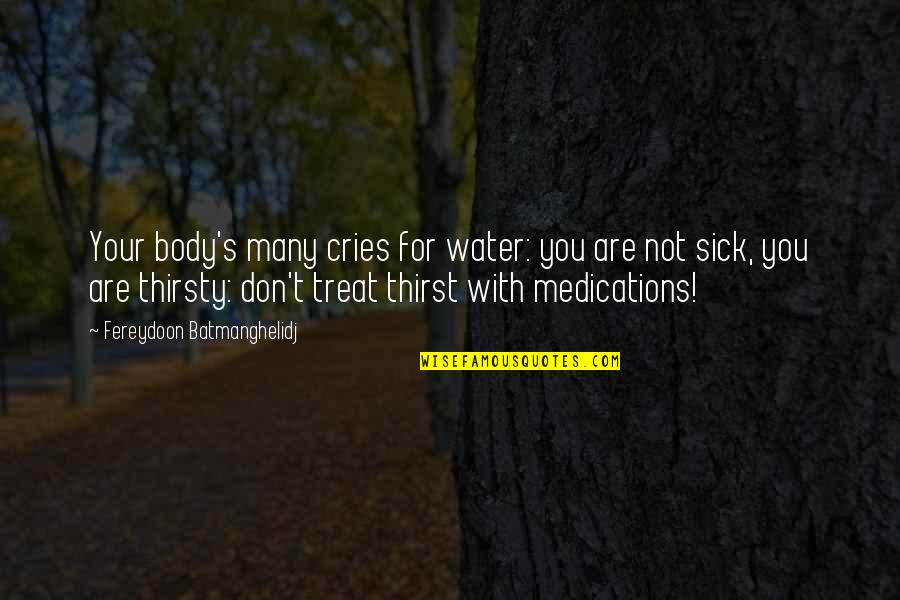Silence Is The Best Option Quotes By Fereydoon Batmanghelidj: Your body's many cries for water: you are