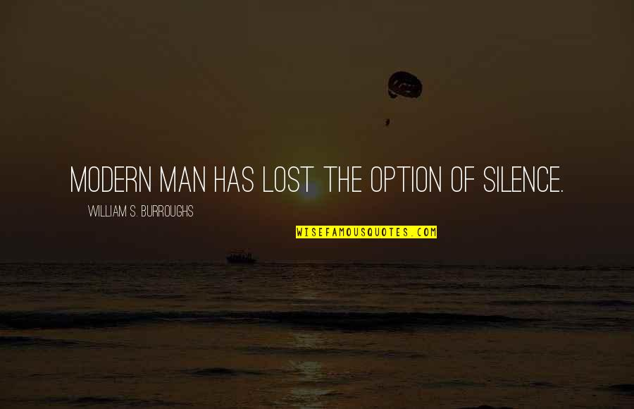 Silence Is The Best Option Quotes By William S. Burroughs: Modern man has lost the option of silence.