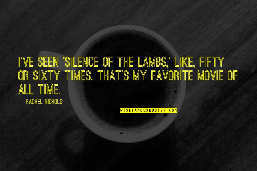 Silence Of Lambs Movie Quotes By Rachel Nichols: I've seen 'Silence of the Lambs,' like, fifty