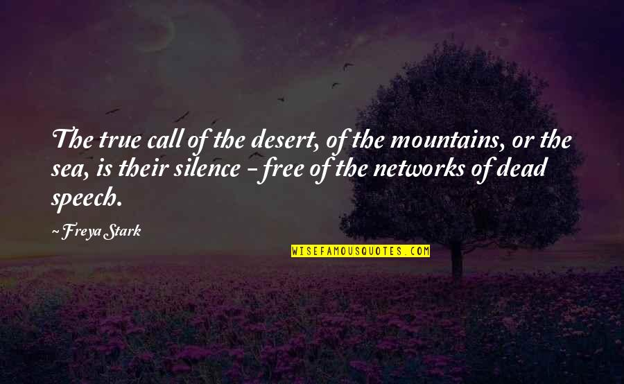 Silence Of The Sea Quotes By Freya Stark: The true call of the desert, of the