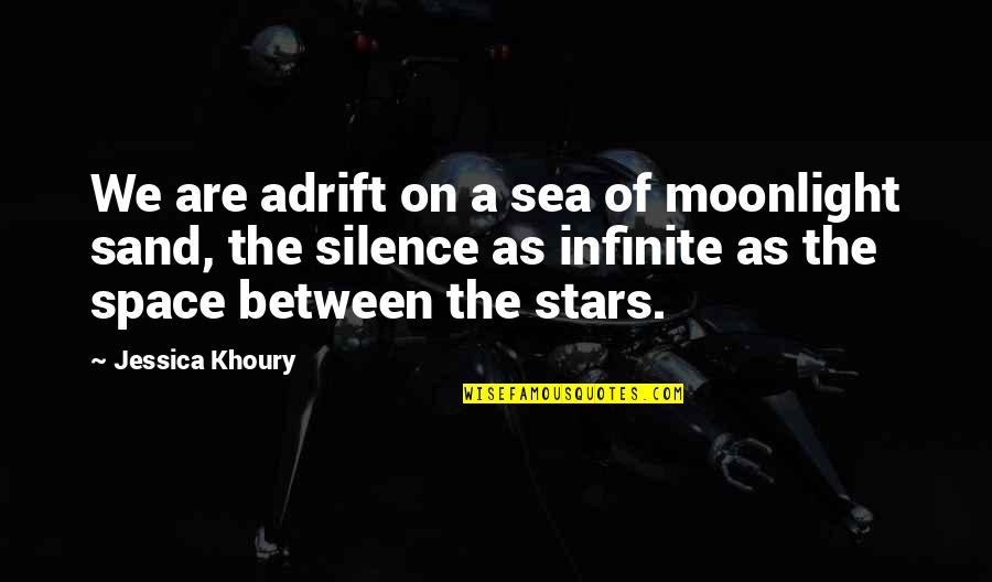 Silence Of The Sea Quotes By Jessica Khoury: We are adrift on a sea of moonlight