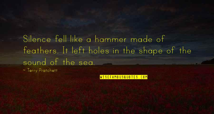 Silence Of The Sea Quotes By Terry Pratchett: Silence fell like a hammer made of feathers.