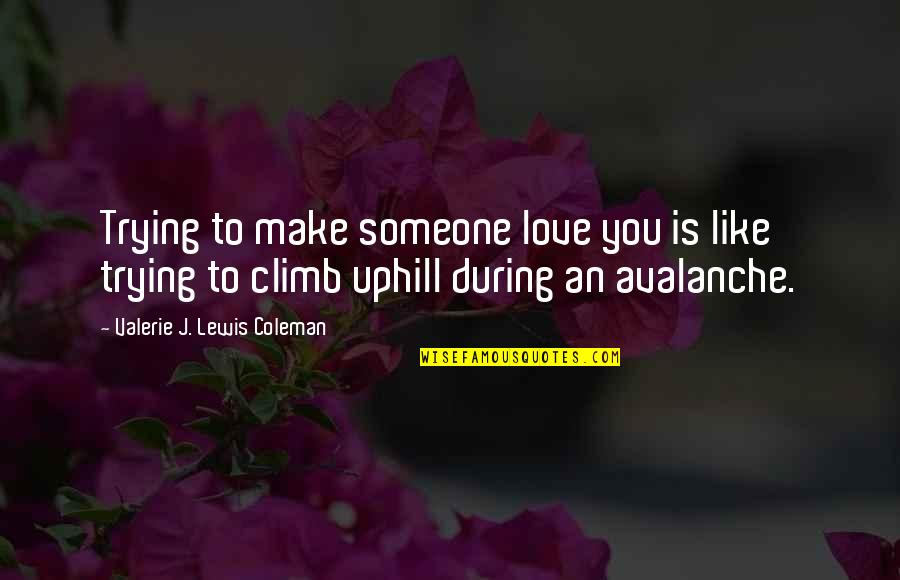 Silence Of The Sea Quotes By Valerie J. Lewis Coleman: Trying to make someone love you is like
