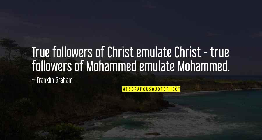 Silence The Chosen Quotes By Franklin Graham: True followers of Christ emulate Christ - true
