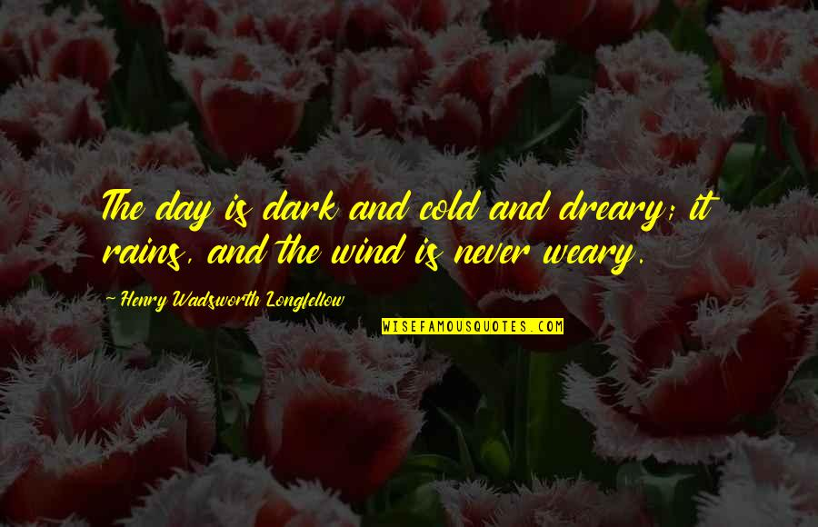 Silence The Chosen Quotes By Henry Wadsworth Longfellow: The day is dark and cold and dreary;