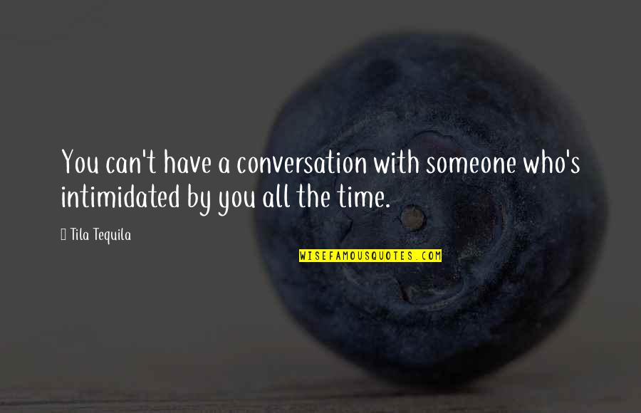Silence The Chosen Quotes By Tila Tequila: You can't have a conversation with someone who's