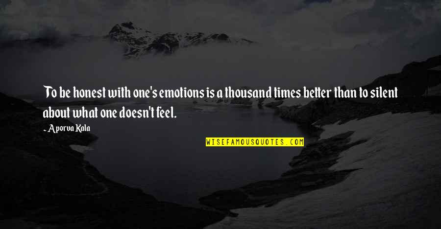 Silent Emotions Quotes By Aporva Kala: To be honest with one's emotions is a