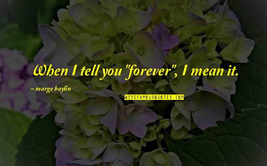 "Silent Emotions Quotes By Marge Baylin: When I tell you ""forever"", I mean it."