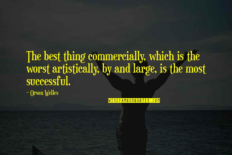 Silent Emotions Quotes By Orson Welles: The best thing commercially, which is the worst